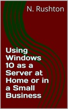 Windows 10 As  A Server At Home Or In A Small Business