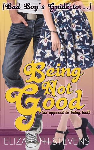 Elizabeth Stevens - [Bad Boy's Guide to...] Being Not Good