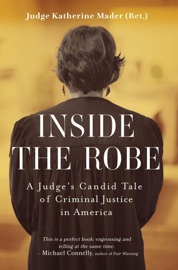 Inside The Robe A Judge S Candid Tale Of Criminal Justice In America