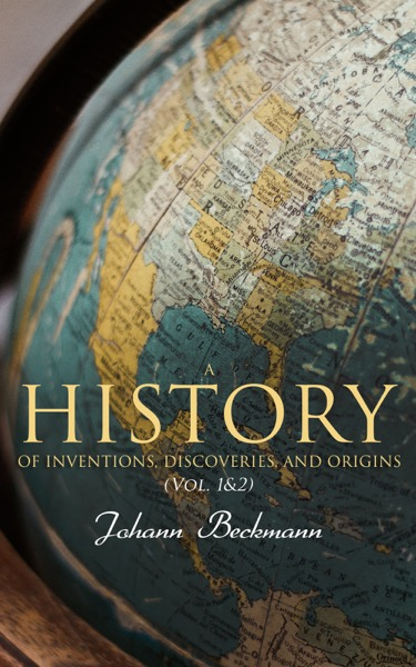 A History of Inventions, Discoveries, and Origins (Vol. 1&2)