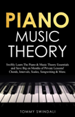 Piano Music Theory: Swiftly Learn The Piano & Music Theory Essentials and Save Big on Months of Private Lessons! Chords, Intervals, Scales, Songwriting & More
