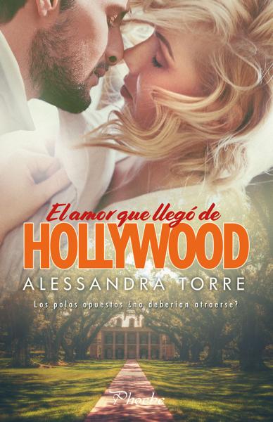 El amor que llegó de Hollywood por Alessandra Torre