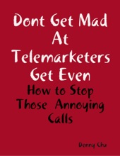 Dont Get Mad At Telemarketers Get Even - How to Stop Those  Annoying Calls