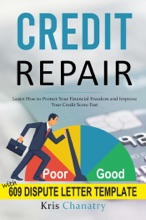 Credit Repair: Learn How To Protect Your Financial Freedom And Improve Your Credit Score Fast