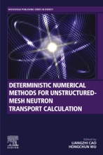 Deterministic Numerical Methods For Unstructured-Mesh Neutron Transport Calculation (Enhanced Edition)