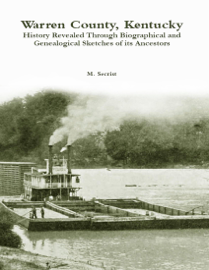 Warren County, Kentucky: History Revealed Through Biographical and Genealogical Sketches of Its Ancestors