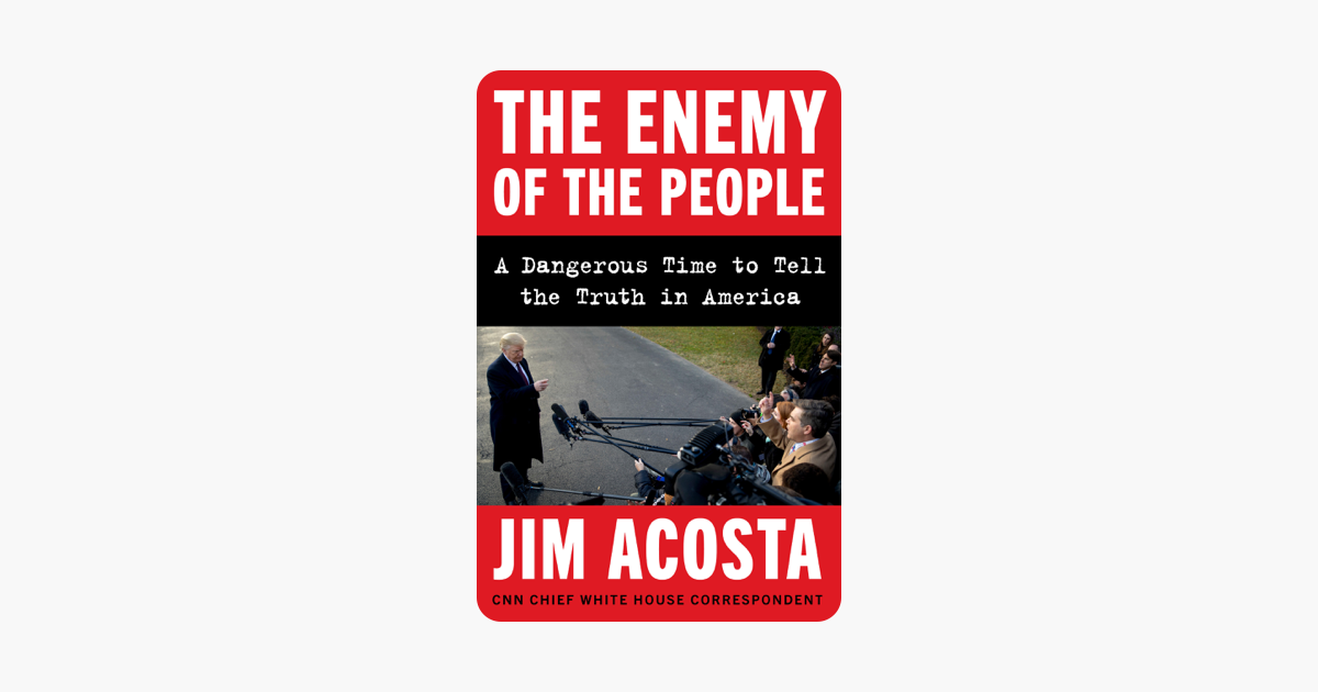 The Enemy of the People - Jim Acosta