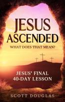 Scott Douglas - Jesus Ascended. What Does That Mean? artwork