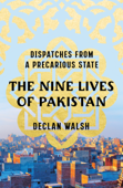 The Nine Lives of Pakistan: Dispatches from a Precarious State