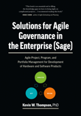 Solutions for Agile Governance in the Enterprise (SAGE): Agile Project, Program, and Portfolio Management for Development of Hardware and Software Products