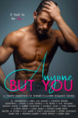 Anyone But You: A Charity Collection of Enemies-to-Lovers Romance Novels