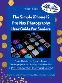 The Simple IPhone 12 Pro Max Photography User Guide For Seniors