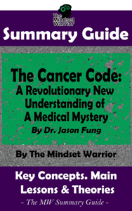 Summary Guide: The Cancer Code: A Revolutionary New Understanding of a Medical Mystery: By Dr. Jason Fung  The Mindset Warrior Summary Guide Boekomslag