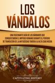 Los Vándalos: Una Fascinante Guía de los Bárbaros que Conquistaron el Imperio Romano Durante el Período de Transición de la Antigüedad Tardía a la Alta Edad Media