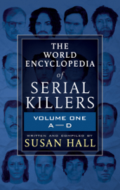 The World Encyclopedia of Serial Killers: Volume One, A–D