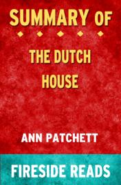 The Dutch House: A Novel by Ann Patchett: Summary by Fireside Reads