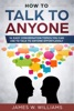 How To Talk To Anyone: 51 Easy Conversation Topics You Can Use to Talk to Anyone Effortlessly