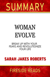 Woman Evolve: Break Up with Your Fears and Revolutionize Your Life by Sarah Jakes Roberts: Summary by Fireside Reads