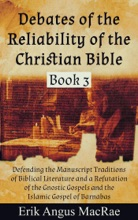 Defending the Manuscript Traditions of Biblical Literature and a Refutation of the Gnostic Gospels and the Islamic Gospel of Barnabas