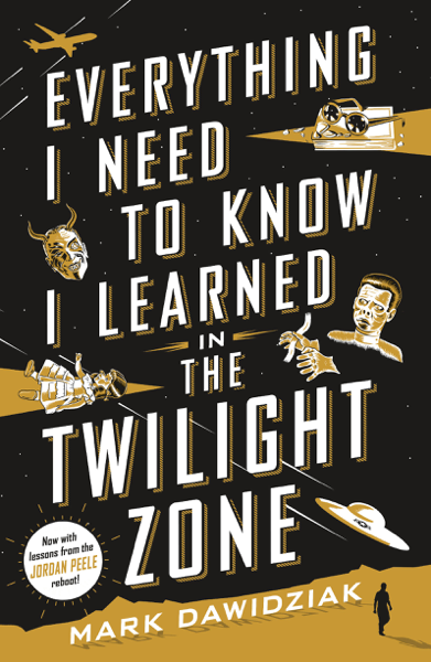 Everything I Need to Know I Learned in the Twilight Zone