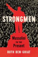 Ruth Ben-Ghiat - Strongmen: Mussolini to the Present artwork