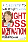 Weight Loss Motivation 7 Secrets To Lose Weight Happily