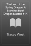 The Land Of The Spring Dragon A Branches Book Dragon Masters 14