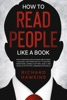 How To Read People Like A Book: What Everyone Should Know About Body Language, Emotions And NLP To Decode Intentions, Connect Effortlessly, And Develop Effective Communication Skills