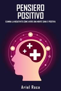 Il pensiero positivo elimina la negatività come avere una mente sana e positiva Libro Cover