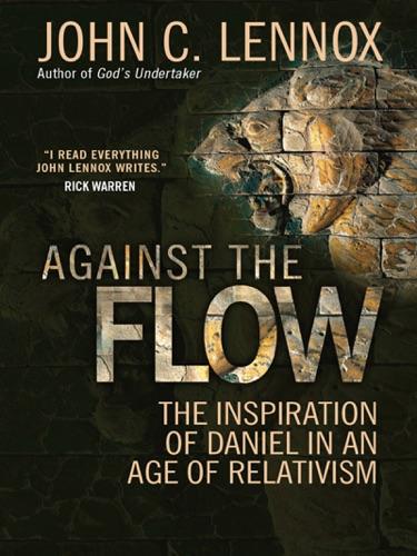 John C. Lennox - Against the Flow