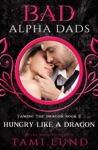 Hungry Like A Dragon A Bad Alpha Dads Romance