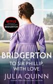 Download and Read Online Bridgerton: To Sir Phillip, With Love (Bridgertons Book 5)