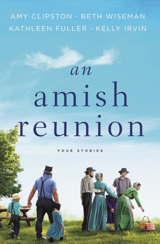 Amy Clipston, Beth Wiseman, Kathleen Fuller & Kelly Irvin - An Amish Reunion