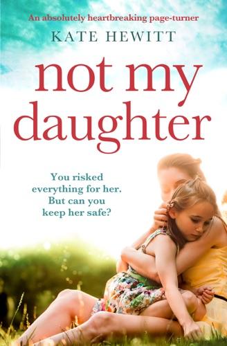 Kate Hewitt - Not My Daughter