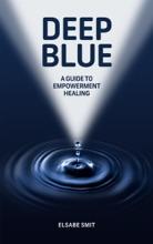 Deep Blue: A Guide To Empowerment Healing