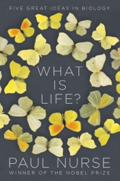 What Is Life?: Five Great Ideas in Biology