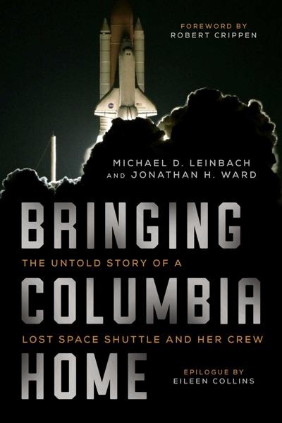 Bringing Columbia Home - Michael D. Leinbach, Jonathan H. Ward, Robert Crippen & Eileen Collins book cover