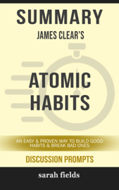Summary of Atomic Habits: An Easy & Proven Way to Build Good Habits & Break Bad Ones by James Clear (Discussion Prompts) book