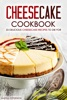 Cheesecake Cookbook: 25 Delicious Cheesecake Recipes to Die For The Only Cheesecakes Cookbook