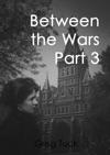 Between The Wars Part 3
