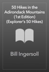 50 Hikes In The Adirondack Mountains 1st Edition  Explorers 50 Hikes