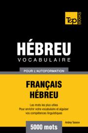 Vocabulaire Français-Hébreu pour l'autoformation: 5000 mots