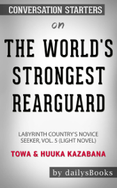 The World's Strongest Rearguard: Labyrinth Country's Novice Seeker, Vol. 5 (Light Novel) by Towa & Huuka Kazabana: Conversation Starters