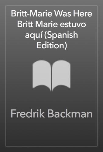Fredrik Backman & Martha Castro Lopez - Britt-Marie Was Here \ Britt-Marie estuvo aquí (Spanish Edition)