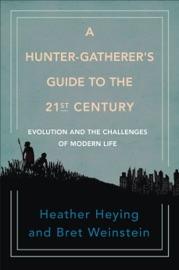A Hunter-Gatherer's Guide to the 21st Century - Heather Heying & Bret Weinstein by  Heather Heying & Bret Weinstein PDF Download