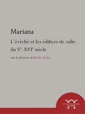 Download and Read Online Mariana. L'évêché et les édifices de culte du Ve au XVIe siècle