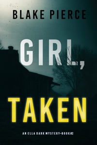 Girl, Taken (An Ella Dark FBI Suspense Thriller—Book 2) Book Cover