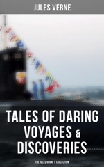 Tales of Daring Voyages & Discoveries: The Jules Verne's Collection