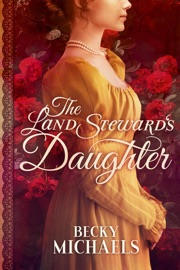 The Land Steward's Daughter - Becky Michaels by  Becky Michaels PDF Download