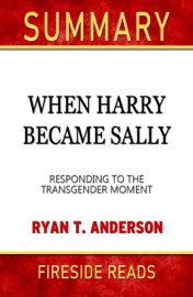 When Harry Became Sally: Responding to the Transgender Moment by Ryan T. Anderson: Summary by Fireside Reads